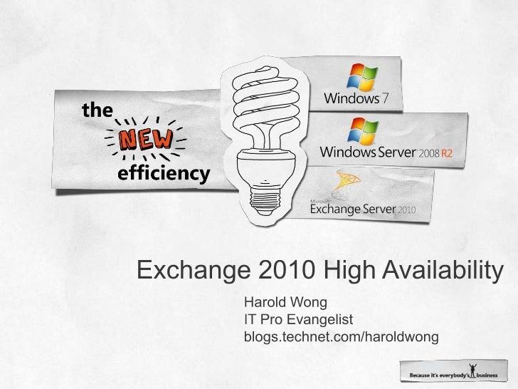 Exchange 2010 High Availability<br />Harold Wong<br />IT Pro Evangelist<br />blogs.technet.com/haroldwong<br />