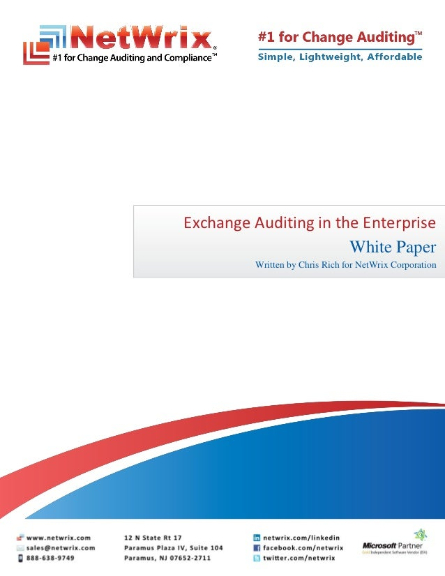 Exchange Auditing in the Enterprise                       White Paper         Written by Chris Rich for NetWrix Corporation