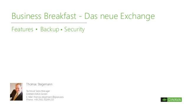 Business Breakfast - Das neue Exchange Features Backup Security Thomas Stegemann Technical Sales Manager GWAVA EMEA GmbH E...