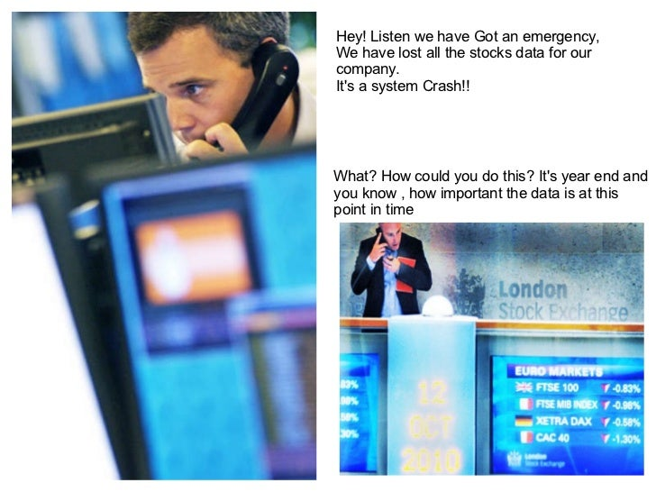 Hey! Listen we have Got an emergency,  We have lost all the stocks data for our company.  It's a system Crash!! What? How ...