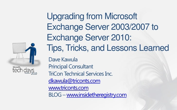 Upgrading from Microsoft Exchange Server 2003/2007 to Exchange Server 2010:Tips, Tricks, and Lessons Learned<br />Required...