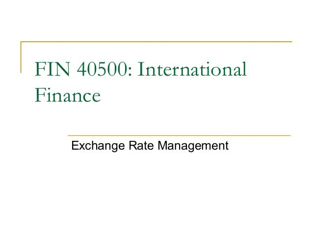 FIN 40500: International Finance Exchange Rate Management