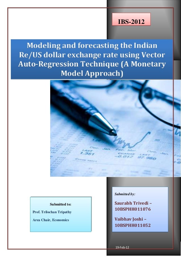 Modeling and forecasting the Indian Re/US dollar exchange rate using Vector Autoregression technique (A Monetary Model Approach)