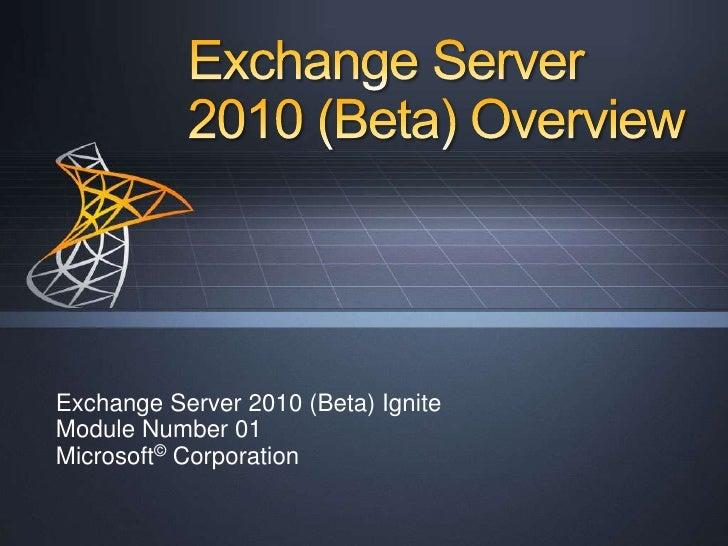 Exchange Server 2010 (Beta) Overview<br />Exchange Server 2010 (Beta) Ignite<br />Module Number 01<br />Microsoft© Corpora...