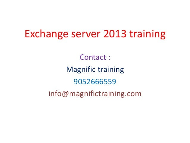 Exchange server 2013 training Contact : Magnific training 9052666559 info@magnifictraining.com