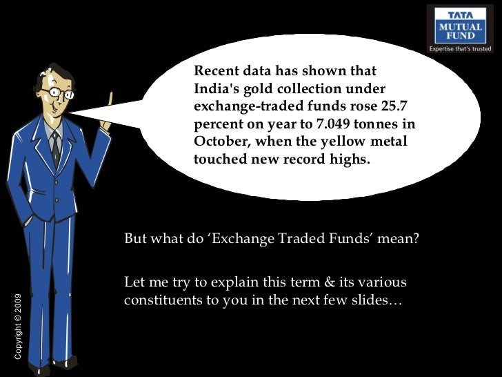 <ul><li>But what do 'Exchange Traded Funds' mean?  </li></ul><ul><li>Let me try to explain this term & its various constit...