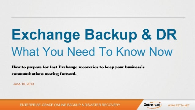 ENTERPRISE-GRADE ONLINE BACKUP & DISASTER RECOVERY WWW.ZETTA.NETHow to prepare forfast Exchange recoveries to keep yourbus...