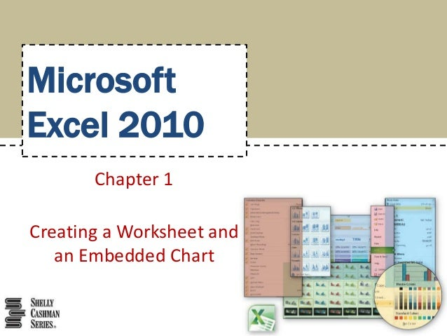 MicrosoftExcel 2010       Chapter 1Creating a Worksheet and   an Embedded Chart
