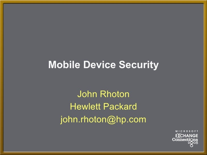 Mobile Device Security John Rhoton Hewlett Packard [email_address]