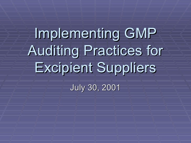 Implementing GMP Auditing Practices for Excipient Suppliers July 30, 2001