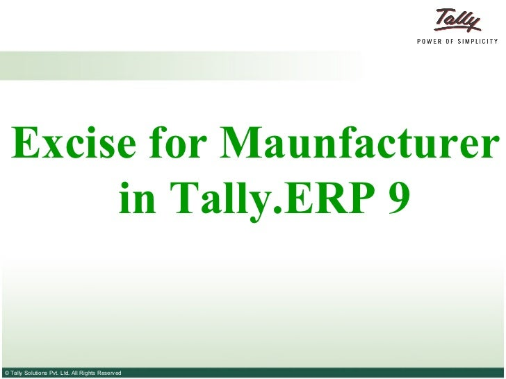 Excise for Maunfacturer        in Tally.ERP 9   © Tally Solutions Pvt. Ltd. All Rights Reserved