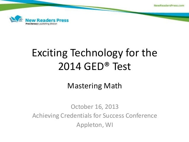 Exciting Technology for the 2014 GED® Test Mastering Math October 16, 2013 Achieving Credentials for Success Conference Ap...