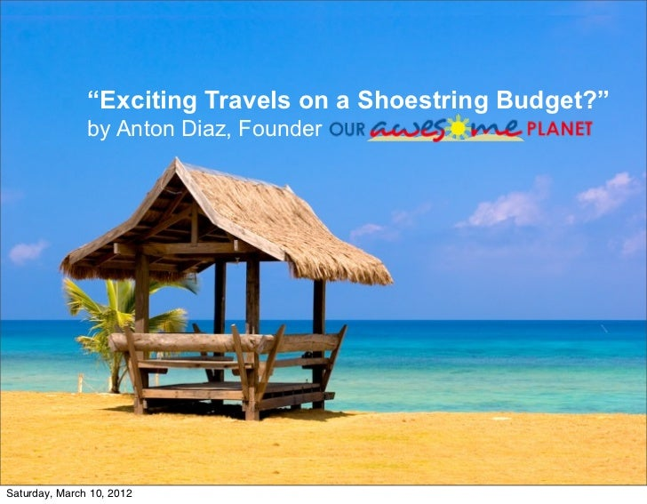 """""""Exciting Travels on a Shoestring Budget?""""               by Anton Diaz, FounderSaturday, March 10, 2012"""