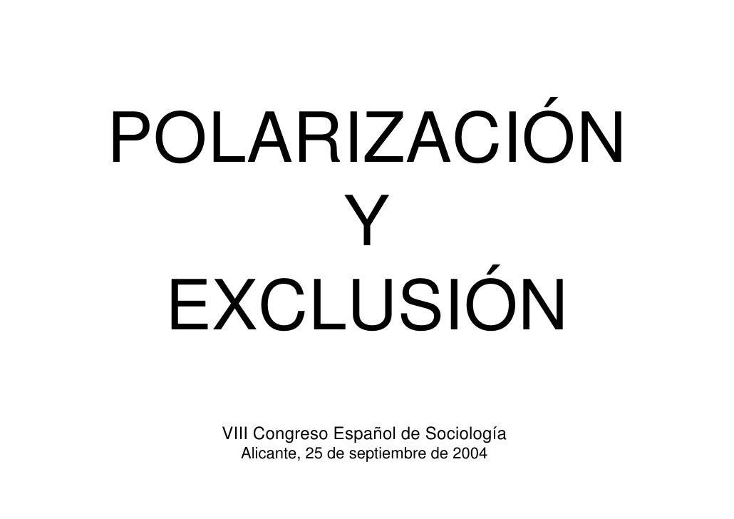 POLARIZACIÓN      Y  EXCLUSIÓN   VIII Congreso Español de Sociología     Alicante, 25 de septiembre de 2004