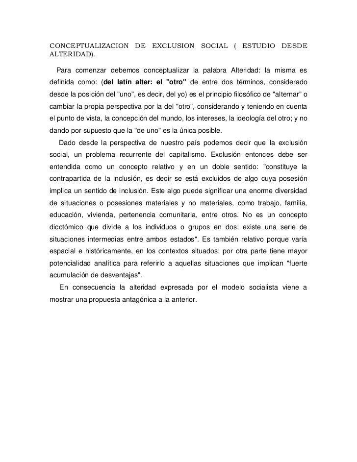 CONCEPTUALIZACION DE EXCLUSION SOCIAL ( ESTUDIO DESDE ALTERIDAD).<br />   Para comenzar debemos conceptualizar la palabra ...