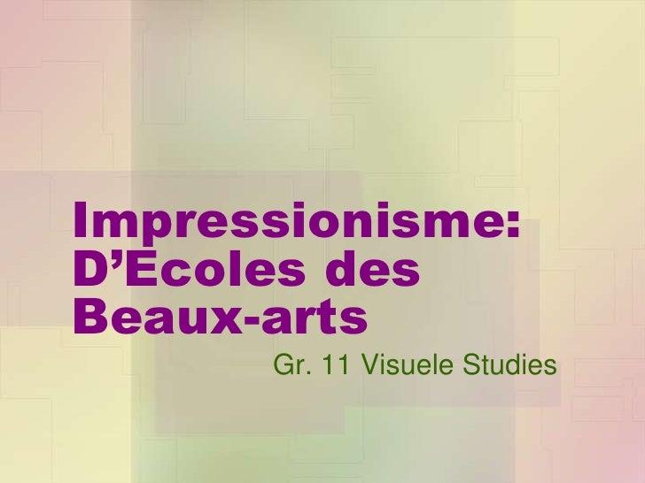 Impressionisme:D'Ecoles desBeaux-arts      Gr. 11 Visuele Studies