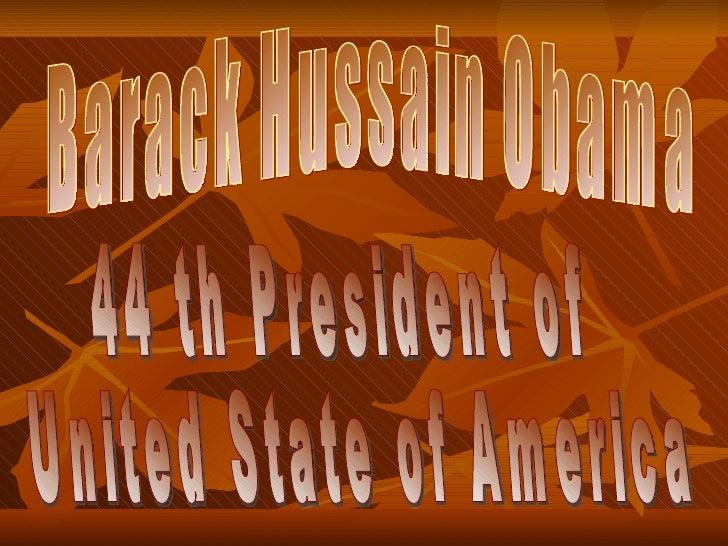 Barack Hussain Obama 44 th President of  United State of America