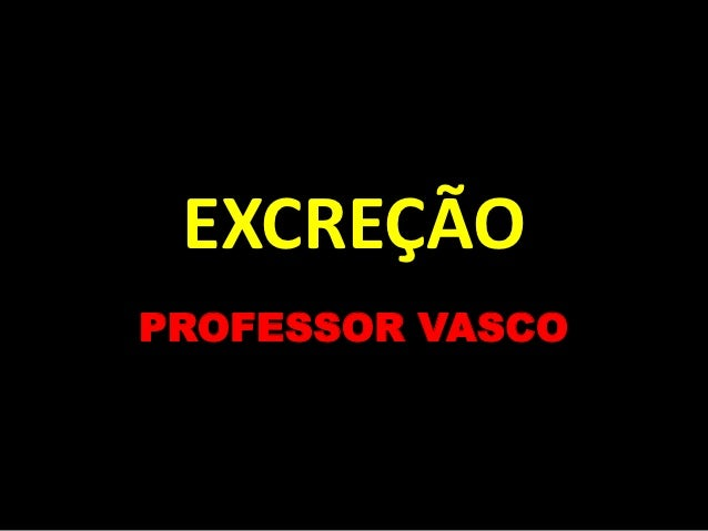 EXCREÇÃOPROFESSOR VASCO
