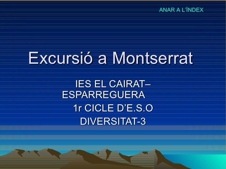 Excursió a Montserrat  IES EL CAIRAT– ESPARREGUERA  1r CICLE D'E.S.O DIVERSITAT-3 ANAR A L'ÍNDEX