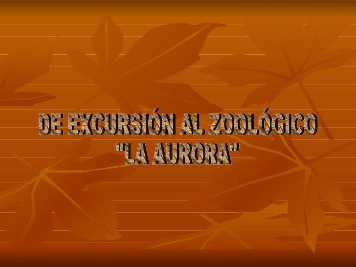 """DE EXCURSIÓN AL ZOOLÓGICO """"LA AURORA"""""""