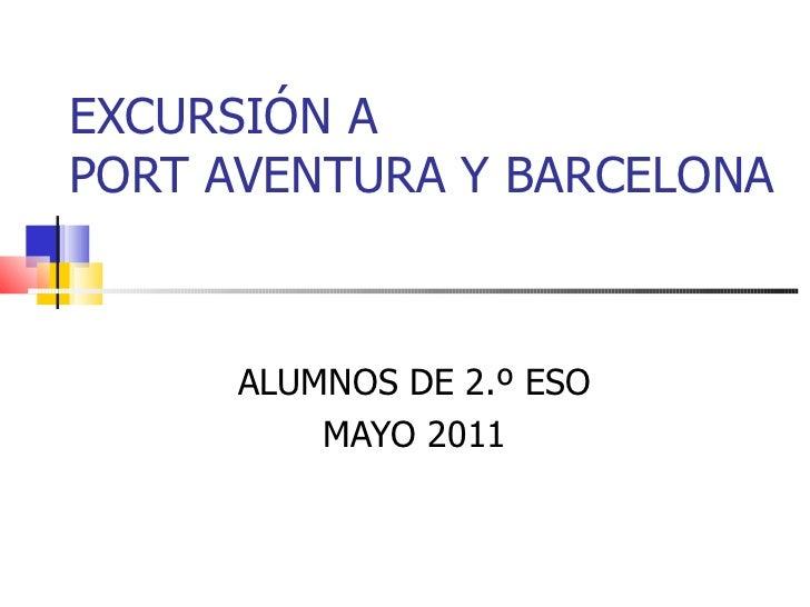 EXCURSIÓN A  PORT AVENTURA Y BARCELONA ALUMNOS DE 2.º ESO MAYO 2011