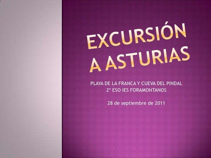 Excursión a Asturias<br />PLAYA DE LA FRANCA Y CUEVA DEL PINDAL<br />2º ESO IES FORAMONTANOS<br />28 de septiembre de 2011...