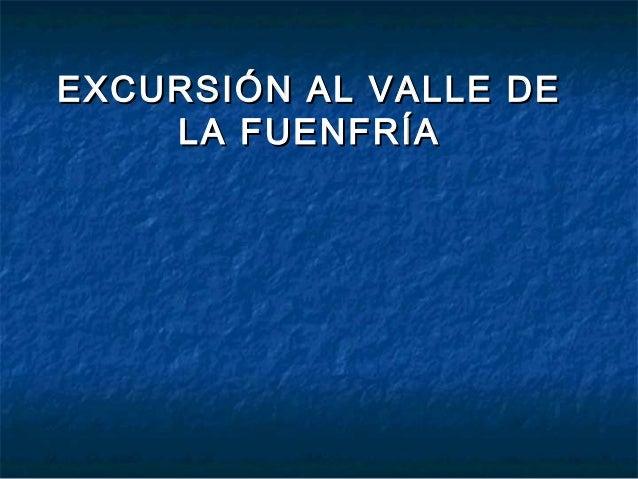 EXCURSIÓN AL VALLE DEEXCURSIÓN AL VALLE DE LA FUENFRÍALA FUENFRÍA