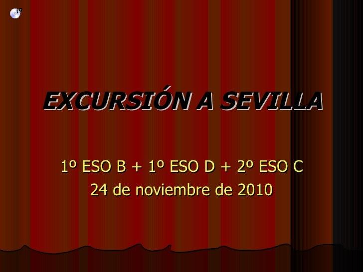 EXCURSIÓN A SEVILLA 1º ESO B + 1º ESO D + 2º ESO C 24 de noviembre de 2010