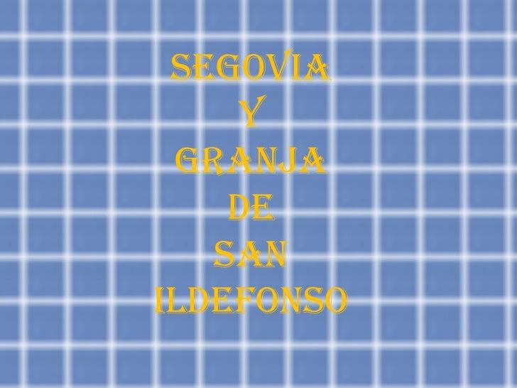 SEGOVIA Y GRANJA DE SAN ILDEFONSO