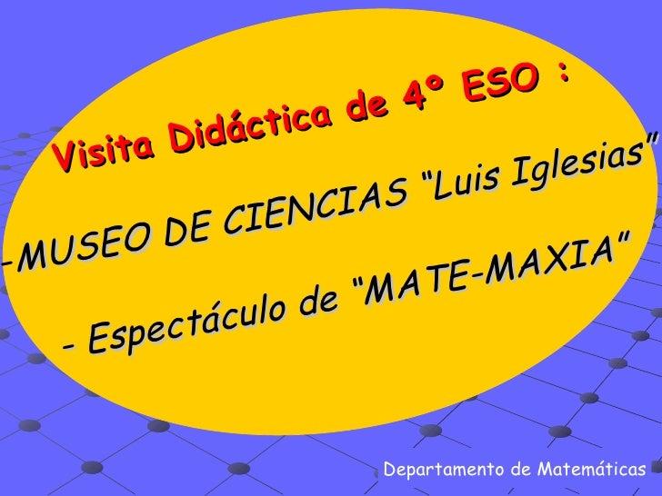 "<ul><li>Visita Didáctica   de   4º ESO   : </li></ul><ul><li>MUSEO DE CIENCIAS ""Luis Iglesias"" </li></ul><ul><li>- Espectá..."
