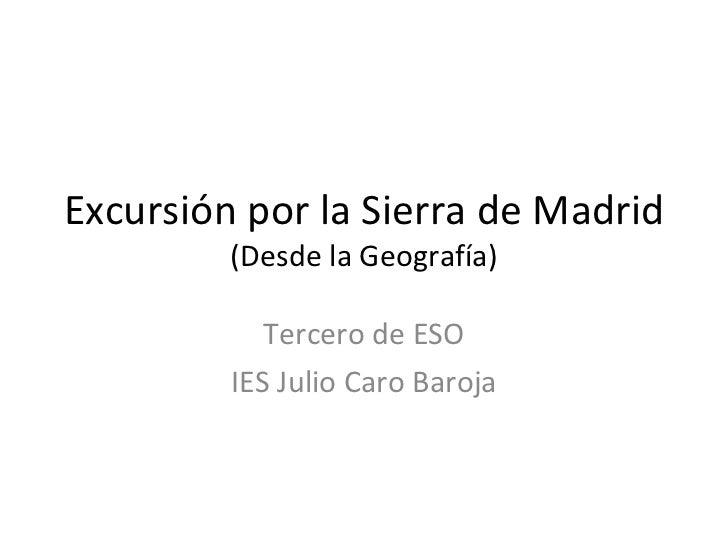 Excursión por la Sierra de Madrid (Desde la Geografía) Tercero de ESO IES Julio Caro Baroja