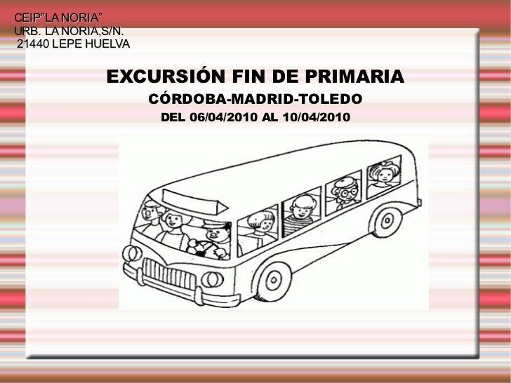 "C EIP""LA NORIA"" URB. LA NORIA,S/N. 21440 LEPE HUELVA  EXCURSIÓN FIN DE PRIMARIA CÓRDOBA-MADRID-TOLEDO DEL 06/04/2010 AL 10..."