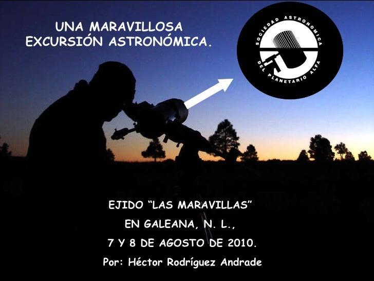 """EJIDO """"LAS MARAVILLAS""""  EN GALEANA, N. L.,  7 Y 8 DE AGOSTO DE 2010. Por: Héctor Rodríguez Andrade UNA MARAVILLOSA EXCURSI..."""