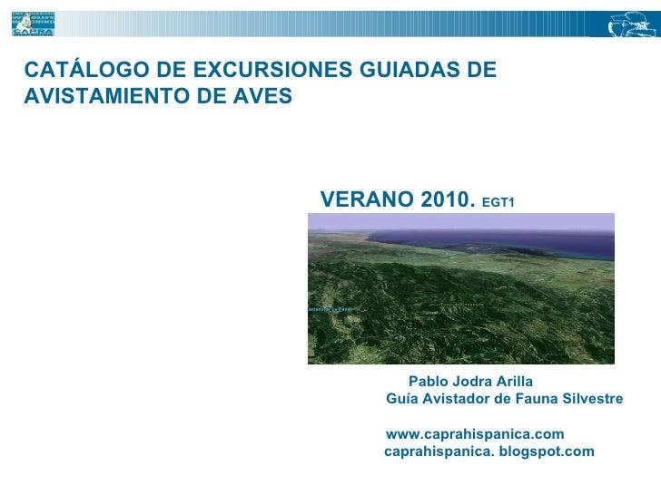 CATÁLOGO DE EXCURSIONES GUIADAS DE AVISTAMIENTO DE AVES VERANO 2010.  EGT1 Pablo Jodra Arilla  Guía Avistador de Fauna Sil...