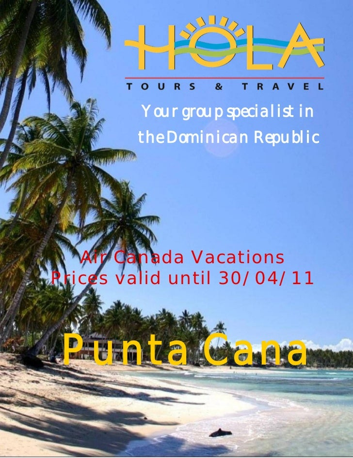 Your group specialist in        the Dominican Republic Heading   Air Canada VacationsPrices valid until 30/04/11 Punta Cana