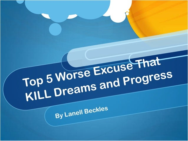 Top 5 Worse Excuses that Kill Dreams and Stop Progress in Life