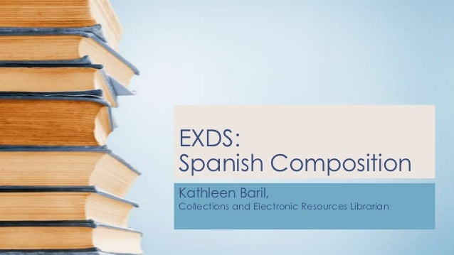 EXDS:Spanish CompositionKathleen Baril,Collections and Electronic Resources Librarian