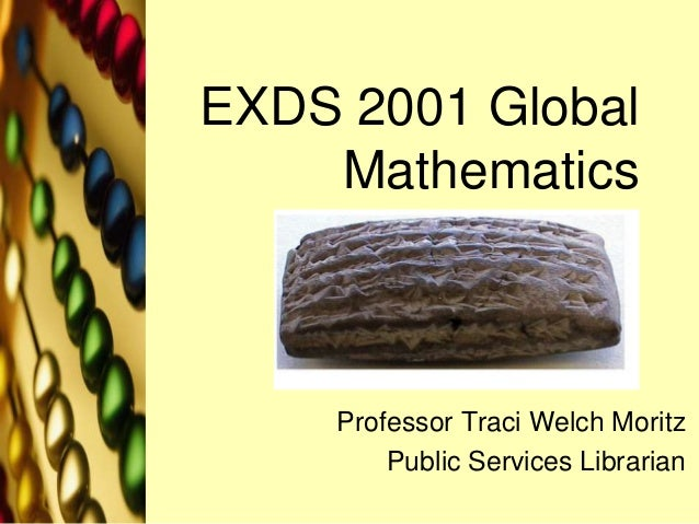 EXDS 2001 Global Mathematics Professor Traci Welch Moritz Public Services Librarian