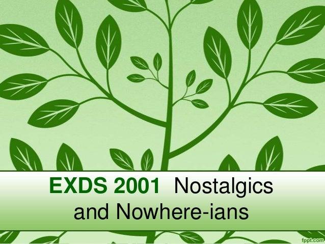 Exds 2001  Nostalgics and Nowhere-ians