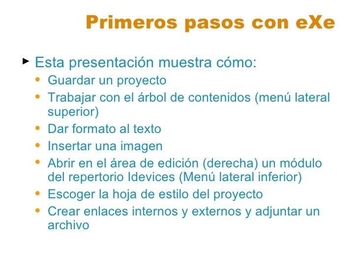 Primeros pasos con eXe  <ul><li>Esta presentación muestra cómo: </li></ul><ul><ul><li>Guardar un proyecto </li></ul></ul><...