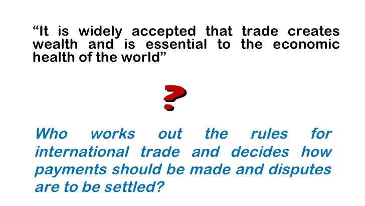 Who works out the rules for international trade and decides how payments should be made and disputes are to be settled? <u...