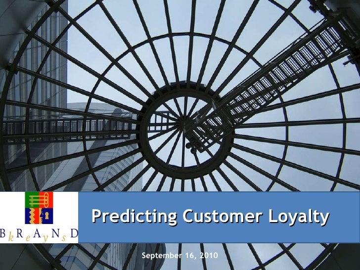 September 16, 2010 Predicting Customer Loyalty