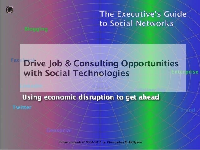 Drive Job & Consulting Opportunities with Social Technologies Using economic disruption to get ahead  Entire contents © 20...