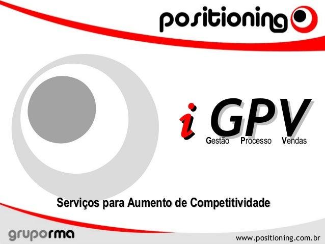 www.positioning.com.brwww.positioning.com.br ii GPVGPVGestão Processo Vendas Serviços para Aumento de CompetitividadeServi...
