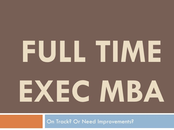 FULL TIME EXEC MBA  On Track? Or Need Improvements?