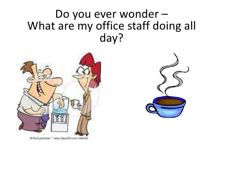 Do you ever wonder – What are my office staff doing all day?<br />