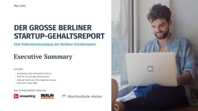 DER GROSSE BERLINER STARTUP-GEHALTSREPORT AUTOREN: - Jan Backes, M.Sc Information Science - Prof. Dr. rer. pol Ingo Scheue...