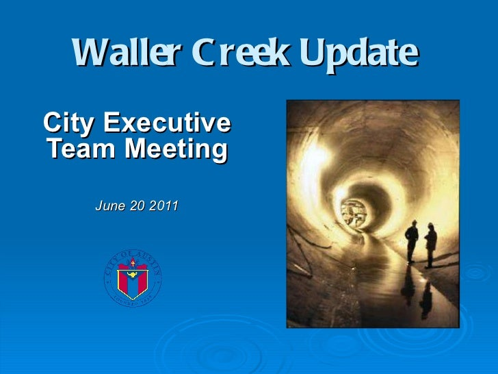 City Executive Team Meeting June 20 2011 Waller Creek Update