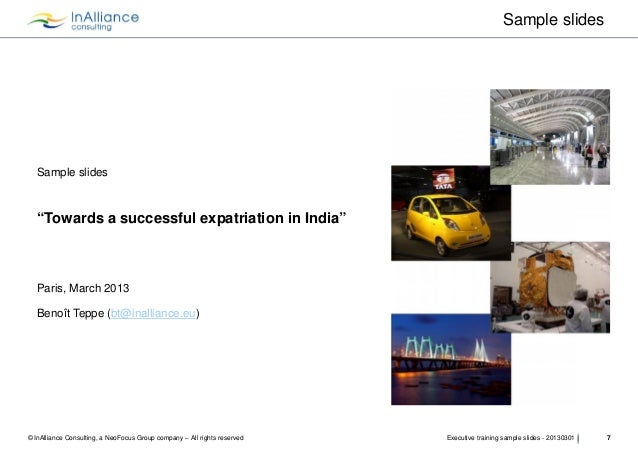 "Sample slides   Sample slides   ""Towards a successful expatriation in India""   Paris, March 2013   Benoît Teppe (bt@inalli..."