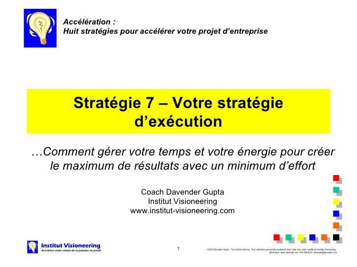 Stratégie 7 – Votre stratégie d'exécution Accélération:  Huit stratégies pour accélérer votre projet d'entreprise   … Com...